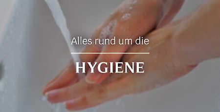 Alles rund um die - Hygiene